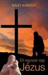 Nagy Károly - Élt egyszer egy Jézus [eKönyv: epub, mobi]