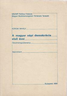 Korom Mihály - A magyar népi demokrácia első évei [antikvár]