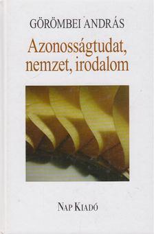 Görömbei András - Azonosságtudat, nemzet, irodalom [antikvár]