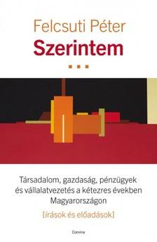 Felcsuti Péter - Szerintem - Társadalom, gazdaság, pénzügyek és vállalatvezetés a kétezres években Magyarországon  [eKönyv: epub, mobi]
