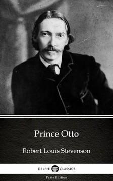 Delphi Classics Robert Louis Stevenson, - Prince Otto by Robert Louis Stevenson (Illustrated) [eKönyv: epub, mobi]