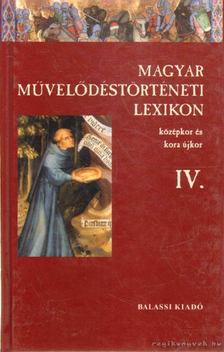 Kőszeghy Péter - Magyar Művelődéstörténeti Lexikon IV. [antikvár]