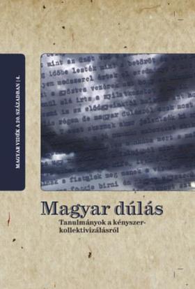 Galambos István, Horváth Gergely Krisztián (szerk.) - Magyar dúlás - Tanulmányok a kényszerkollektivizálásról