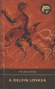 Földes Péter - A delfin lovasa [antikvár]