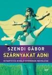 SZENDI GÁBOR - Szárnyakat adni - Kitartó és kiváló gyerekek nevelése [eKönyv: epub, mobi]
