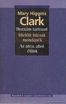 Mary Higgins Clark - Hozzám tartozol / Mielőtt búcsút mondanék / Az utca, ahol élünk [antikvár]