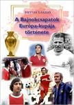 Hetyei László - A Bajnokcsapatok Európa-kupája története