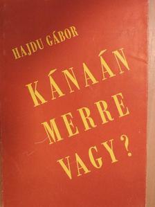 Hajdu Gábor - Kánaán merre vagy? [antikvár]