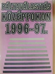 Bagics Lajos - Pályaválasztás középfokon 1996-97. [antikvár]