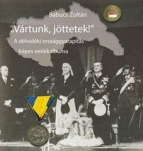 """BABUCS ZOLTÁN - """"Vártunk, jöttetek!"""""""