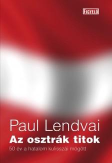 Paul Lendvai - Az osztrák titok - 50 év a hatalom kulisszái mögött [eKönyv: epub, mobi]