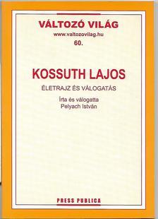 Pelyach István - KOSSUTH LAJOS - ÉLETRAJZ ÉS VÁLOGATÁS - VÁLTOZÓ VILÁG 60.