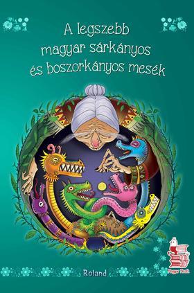 Lengyel Orsolya - A legszebb magyar boszorkányos és sárkányos mesék