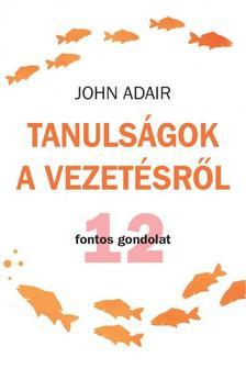 John Adair - Tanulságok a vezetésről