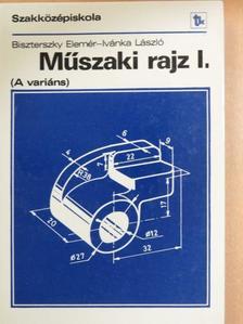Biszterszky Elemér - Műszaki rajz I. [antikvár]