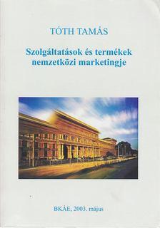 Tóth Tamás - Szolgáltatások és termékek nemzetközi marketingje [antikvár]