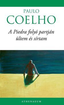 Paulo Coelho - A PIEDRA FOLYÓ PARTJÁN ÜLTEM ÉS SÍRTAM   (ÚJ BORÍTÓVAL)