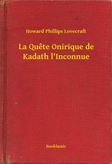 Howard Phillips Lovecraft - La Quete Onirique de Kadath l'Inconnue [eKönyv: epub, mobi]