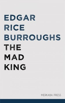 Edgar Rice Burroughs - The Mad King [eKönyv: epub, mobi]