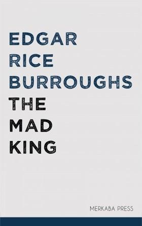Edgar Rice Burroughs - The Mad King [eKönyv: epub, mobi]