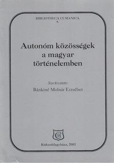 Bánkiné Molnár Erzsébet - Autonóm közösségek a magyar történelemben [antikvár]