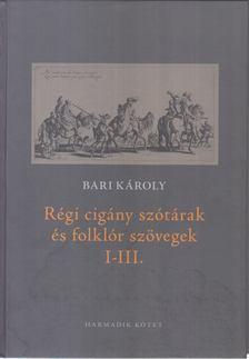 BARI KÁROLY - Régi cigány szótárak és folklór szövegek I-III. - Harmadik kötet [antikvár]
