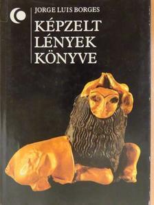 Jorge Luis Borges - Képzelt lények könyve [antikvár]