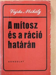 Vajda Mihály - A mítosz és a ráció határán [antikvár]