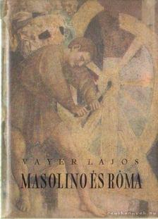 Vayer Lajos - Masolino és Róma [antikvár]
