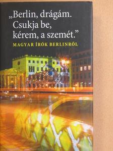 """Dalos György - """"Berlin, drágám. Csukja be, kérem, a szemét."""" [antikvár]"""