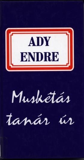 Ady Endre - MUSKÉTÁS TANÁR ÚR