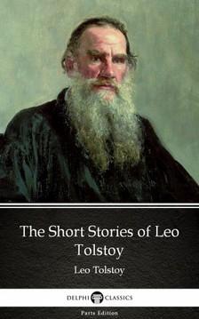 Delphi Classics Leo Tolstoy, - The Short Stories of Leo Tolstoy by Leo Tolstoy (Illustrated) [eKönyv: epub, mobi]