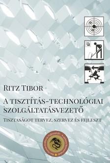 Tibor Ritz - A tisztítás-technológiai szolgáltatásvezető - Tisztaságot tervez, szervez és fejleszt [eKönyv: epub, mobi]