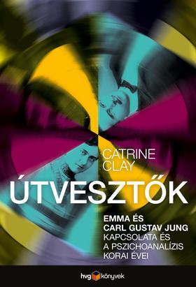 Catrine Clay - Útvesztők - Emma és Carl Gustav Jung kapcsolata és a pszichoanalízis korai évei
