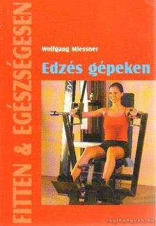 Wolfgang Miessner - Edzés gépeken [antikvár]