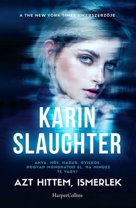 Karin Slaughter - Azt hittem ismerlek