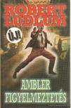 Robert Ludlum - Ambler figyelmeztetés [antikvár]