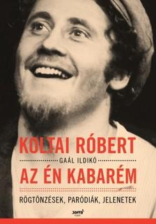 KOLTAI RÓBERT - Az én kabarém - Rögtönzések, paródiák, jelenetek [eKönyv: epub, mobi]