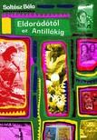 SOLTÉSZ BÉLA - Eldorádótól az Antillákig [eKönyv: epub, mobi]