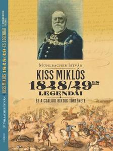 Mühlbacher István - Kiss Miklós 1848/49-es legendái és a családi birtok története