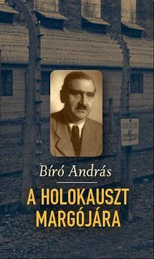BIRÓ ANDRÁS - A holokauszt margójára