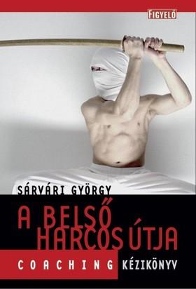 Sárvári György - A belső harcos útja - Coaching kézikönyv