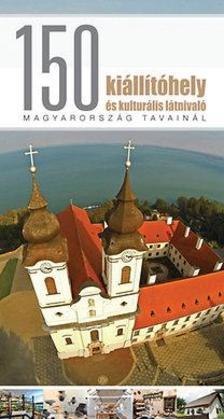 Pápay György - Vass Norbert - 150 kiállítóhely és kulturális látnivaló Magyarország tavainál