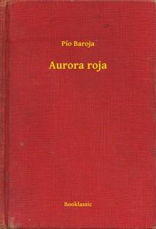 Baroja Pío - Aurora roja [eKönyv: epub, mobi]
