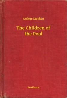 Arthur Machen - The Children of the Pool [eKönyv: epub, mobi]