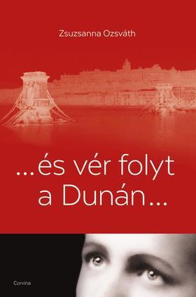 Zsuzsanna Ozsváth - ... és vér folyt a Dunán... ###