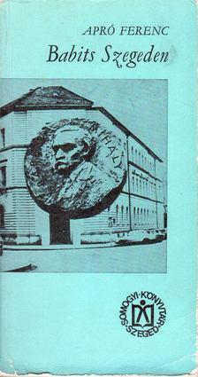 Apró Ferenc - Babits Szegeden [antikvár]
