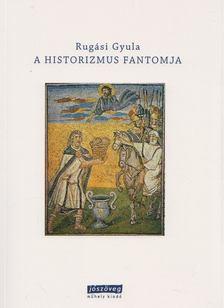 Rugási Gyula - A historizmus fantomja [antikvár]
