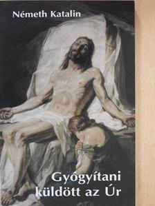 Németh Katalin - Gyógyítani küldött az Úr II. [antikvár]