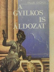 Falus György - A gyilkos is áldozat [antikvár]